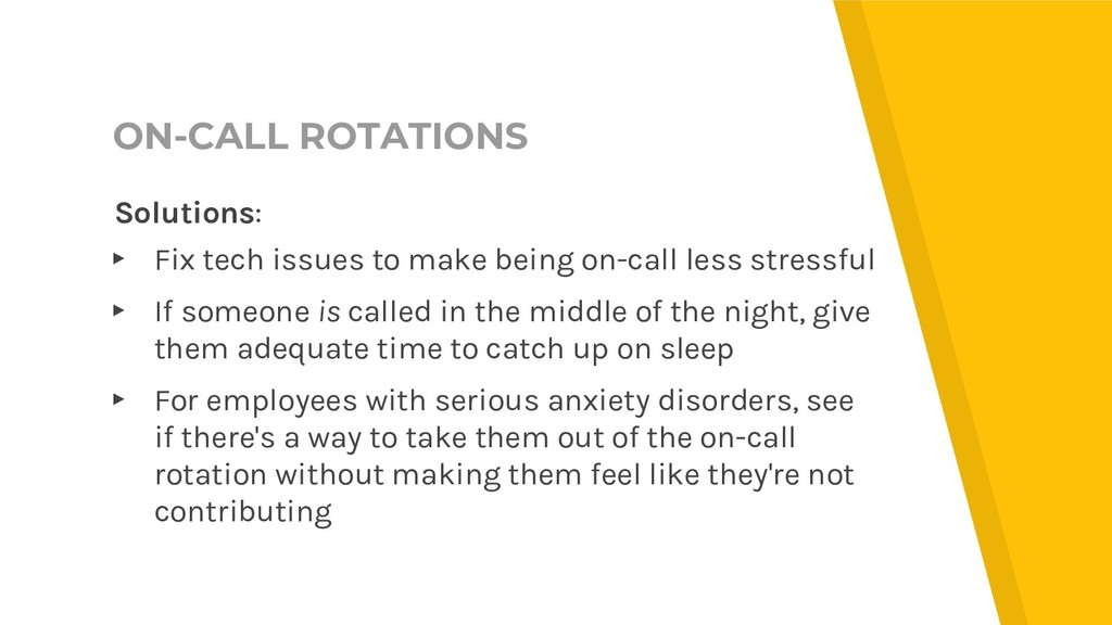 ON-CALL ROTATIONS Solutions: ▸ Fix tech issues ...