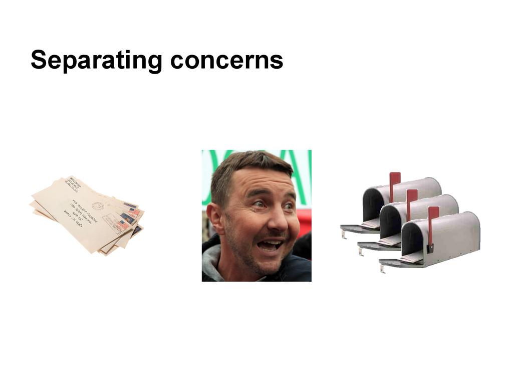 Separating concerns