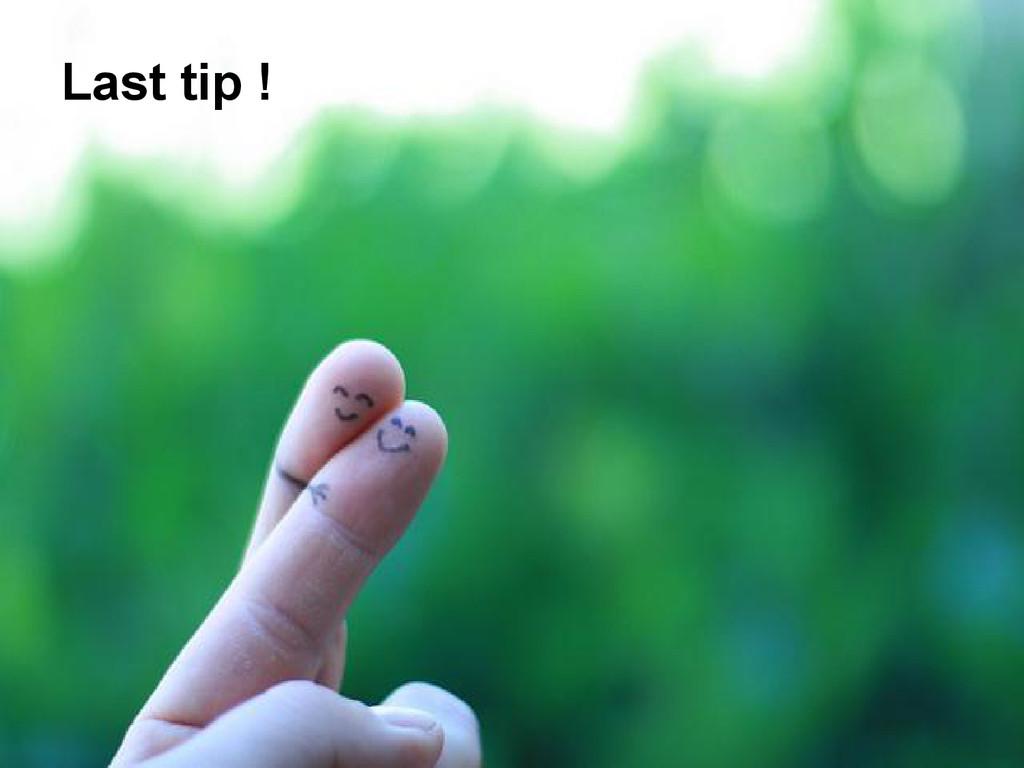 Last tip !