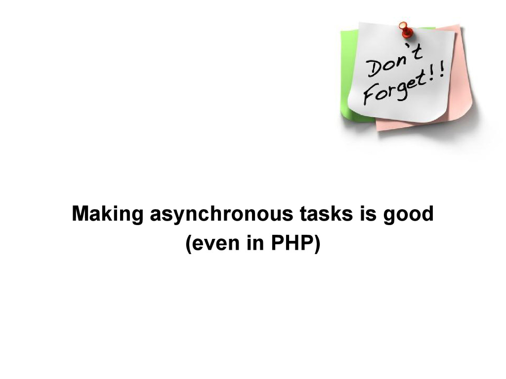 Making asynchronous tasks is good (even in PHP)