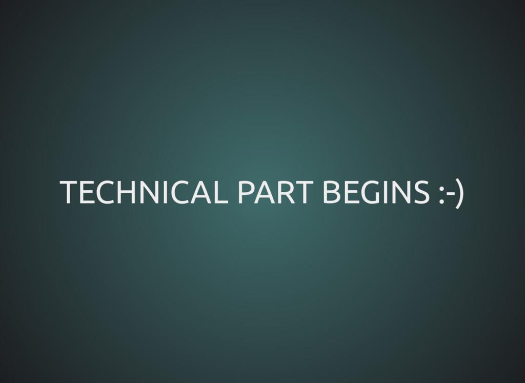TECHNICAL PART BEGINS :-) TECHNICAL PART BEGINS...