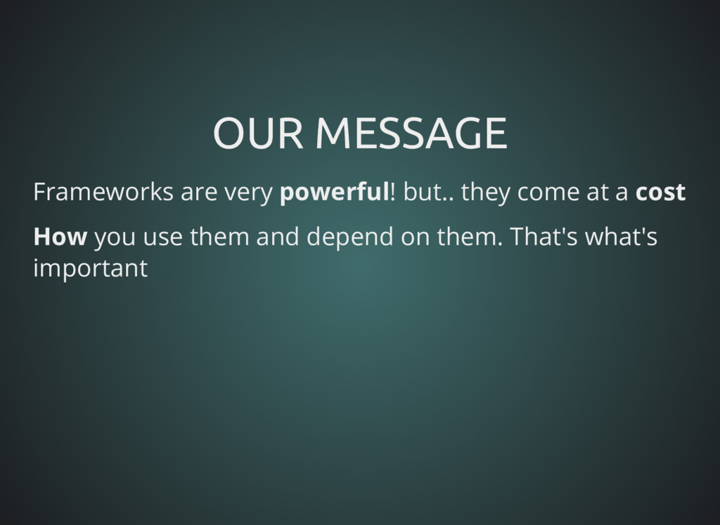 OUR MESSAGE OUR MESSAGE Frameworks are very pow...