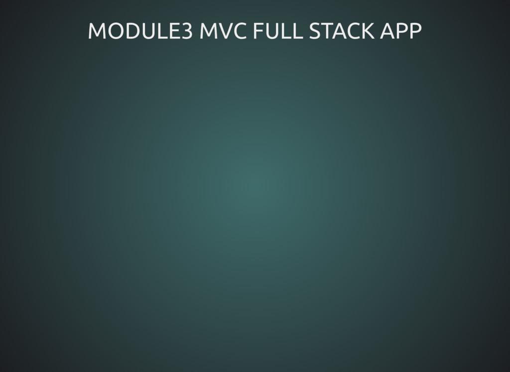 MODULE3 MVC FULL STACK APP MODULE3 MVC FULL STA...