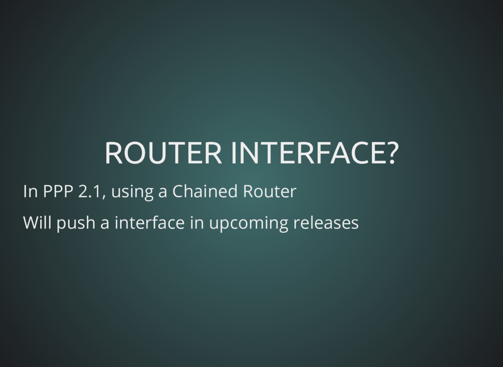 ROUTER INTERFACE? ROUTER INTERFACE? In PPP 2.1,...