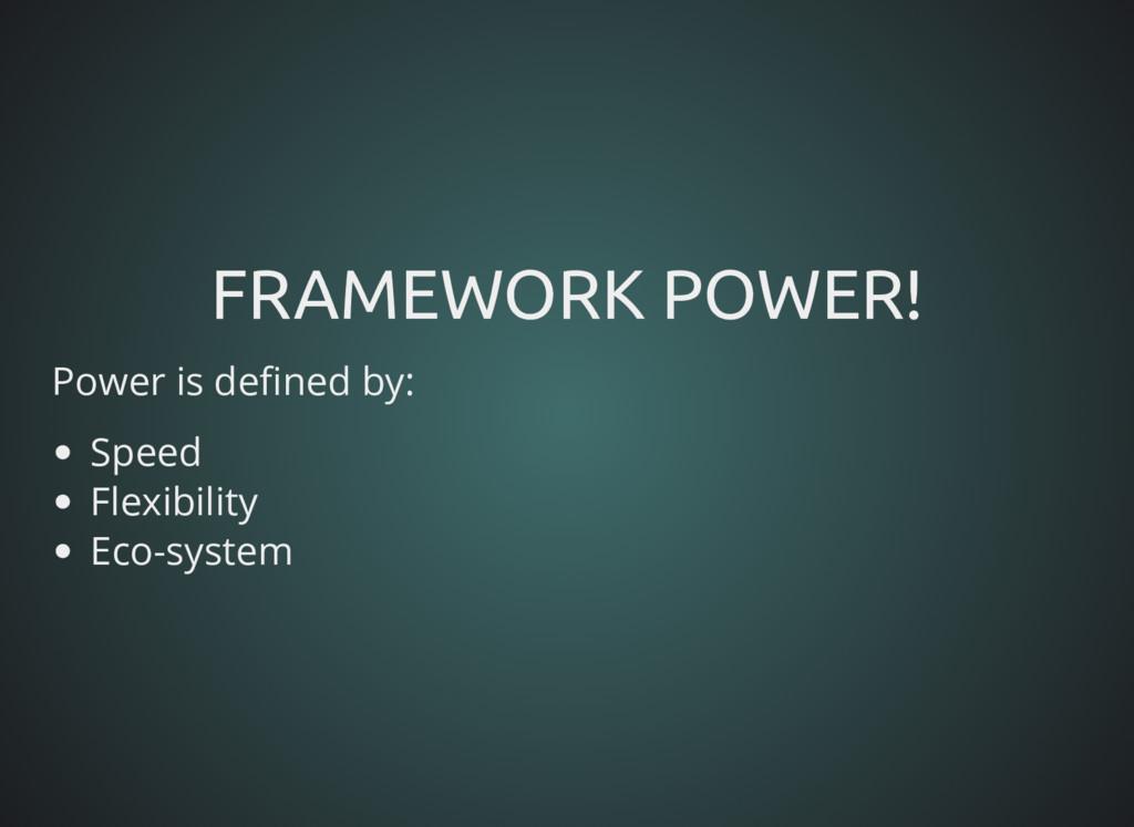FRAMEWORK POWER! FRAMEWORK POWER! Power is de n...
