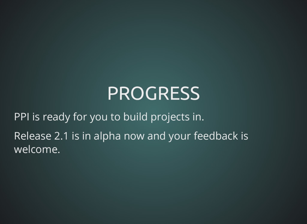 PROGRESS PROGRESS PPI is ready for you to build...
