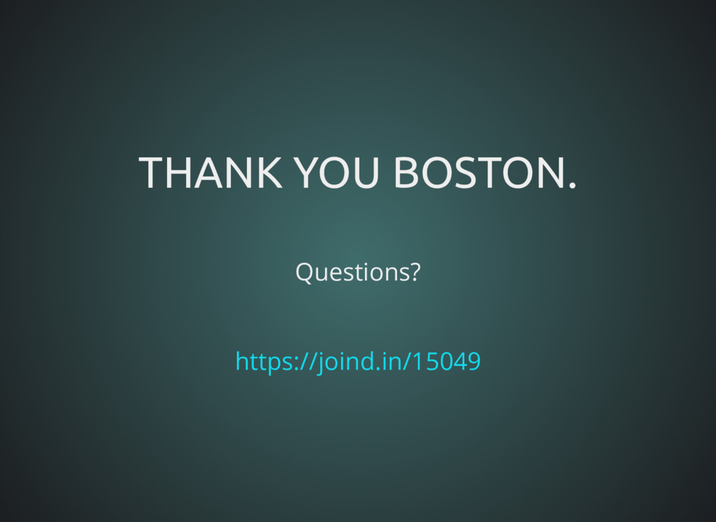 https://joind.in/15049 THANK YOU BOSTON. THANK ...