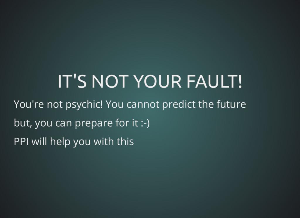 IT'S NOT YOUR FAULT! IT'S NOT YOUR FAULT! You'r...