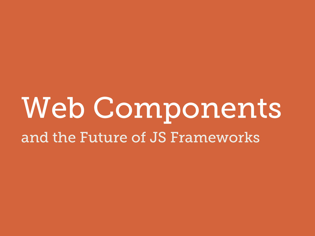 and the Future of JS Frameworks Web Components