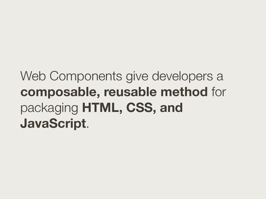 Web Components give developers a composable, re...