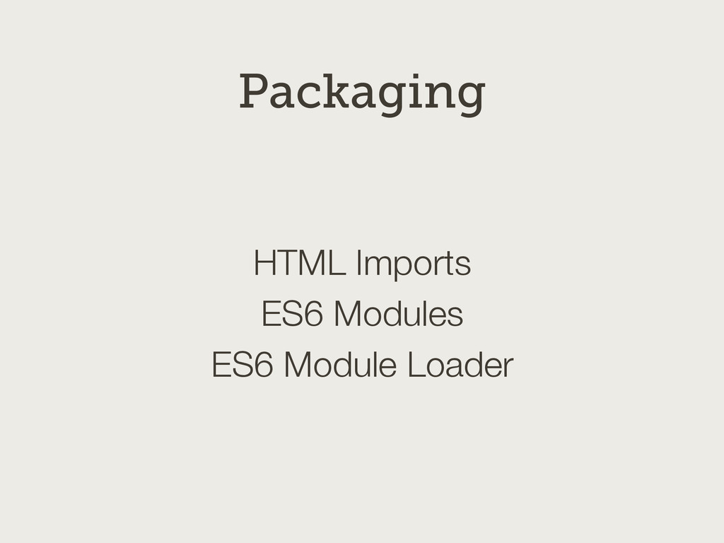 HTML Imports ES6 Modules ES6 Module Loader Pack...