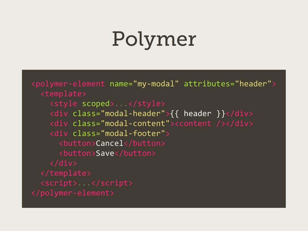 "Polymer <polymer-‐element name=""my-‐modal""..."