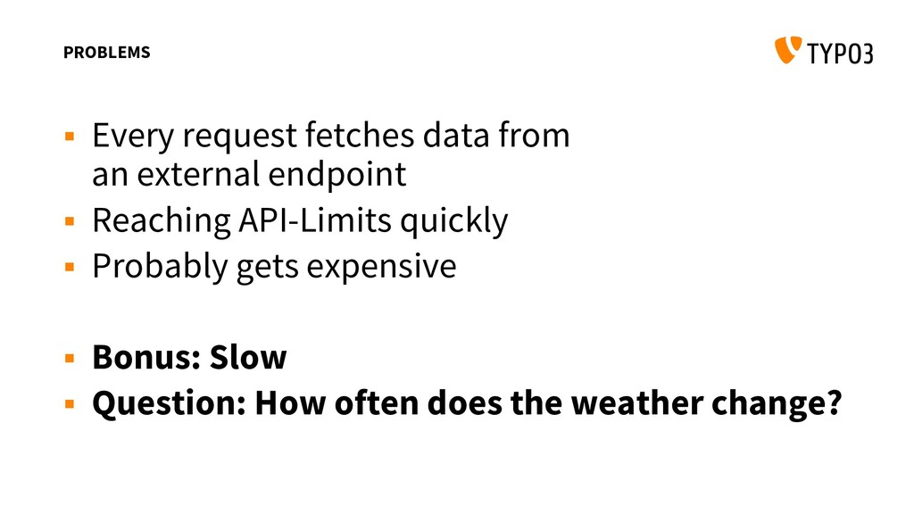 PROBLEMS  Every request fetches data from an e...