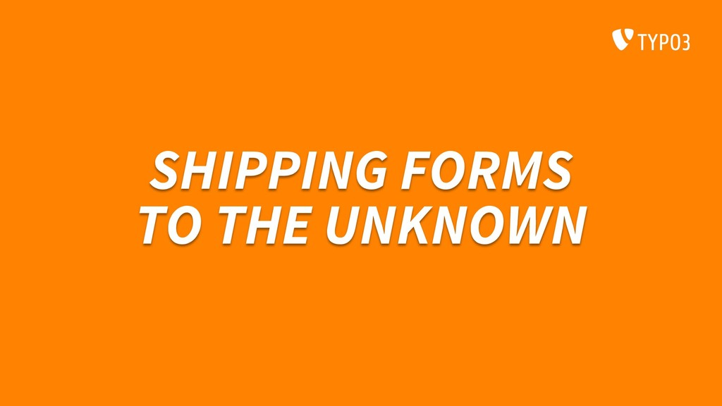 SHIPPING FORMS TO THE UNKNOWN