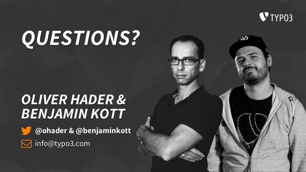 QUESTIONS? OLIVER HADER & BENJAMIN KOTT @ohader...