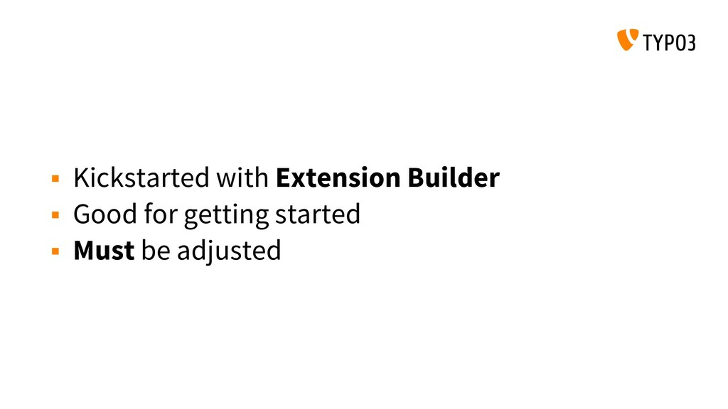  Kickstarted with Extension Builder  Good for...