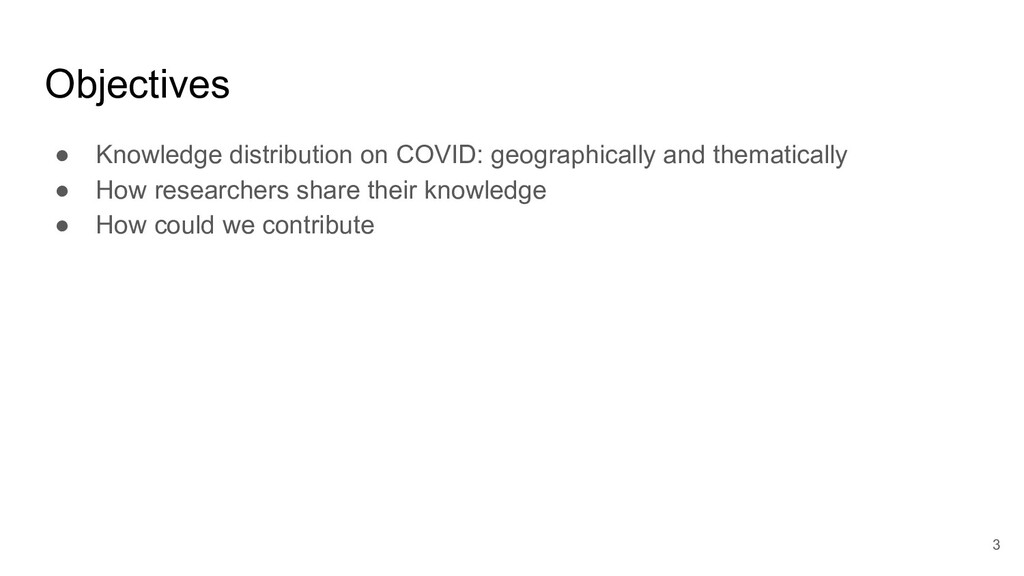 Objectives 3 ● Knowledge distribution on COVID:...