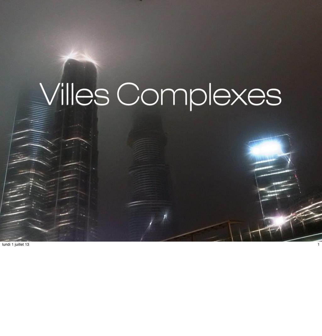 Villes Complexes 1 lundi 1 juillet 13