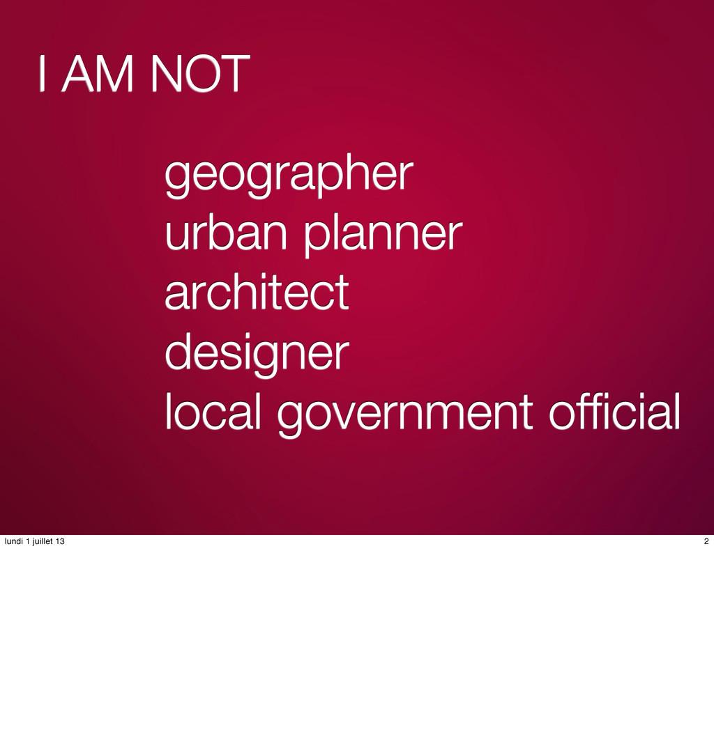 I AM NOT geographer urban planner architect des...