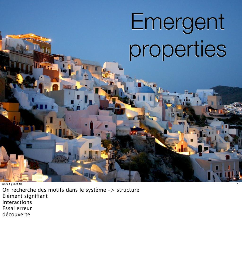 Emergent properties 13 lundi 1 juillet 13 On re...