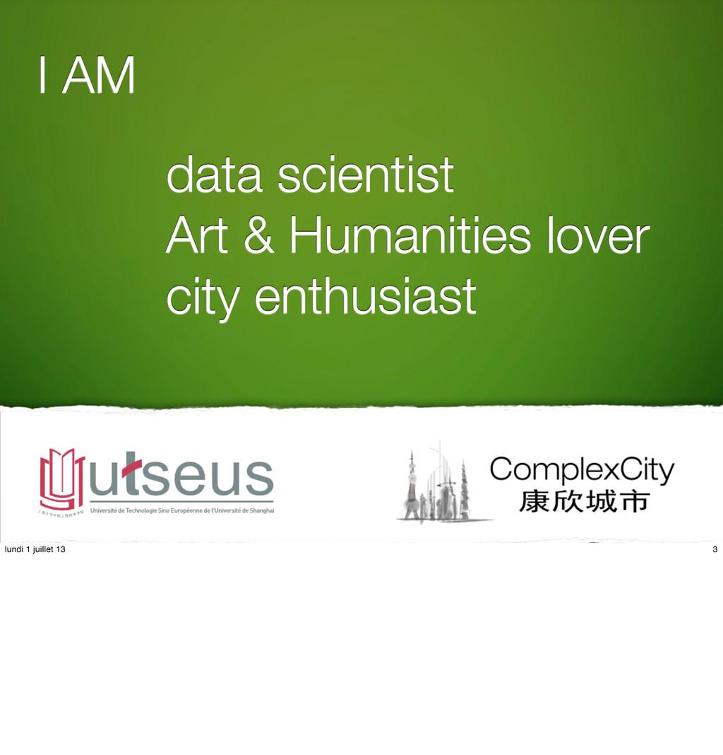 I AM data scientist Art & Humanities lover city...