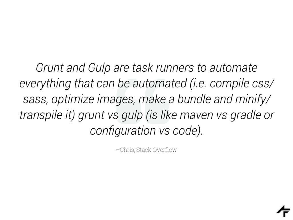 % –Chris, Stack Overflow Grunt and Gulp are task...