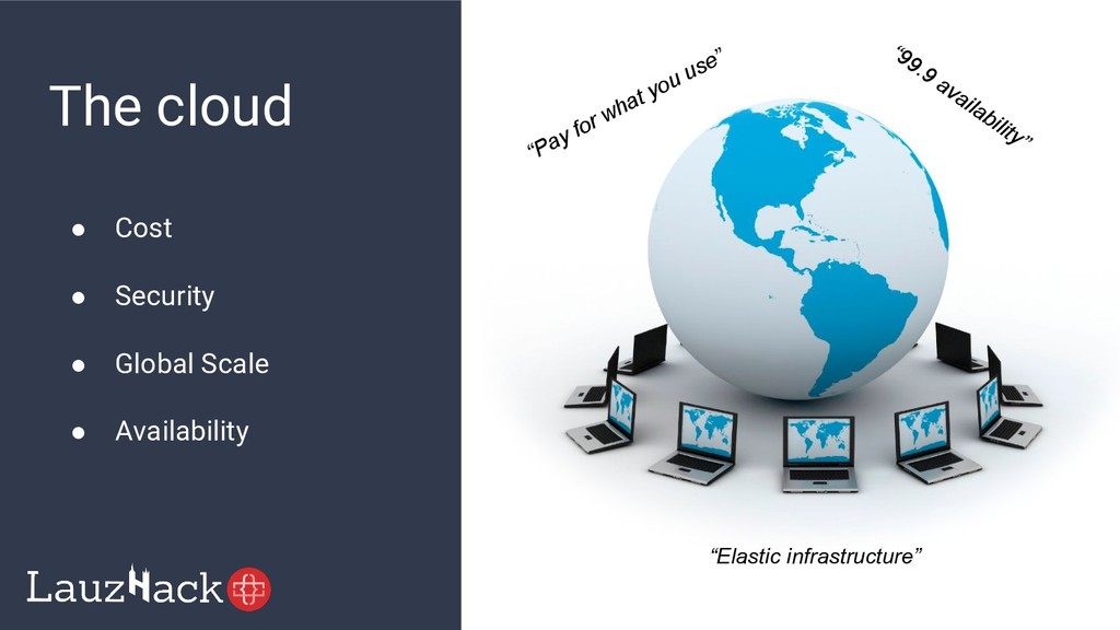 The cloud ● Cost ● Security ● Global Scale ● Av...