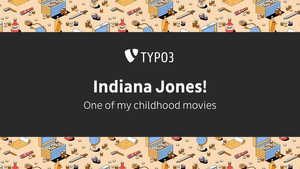 Indiana Jones! One of my childhood movies