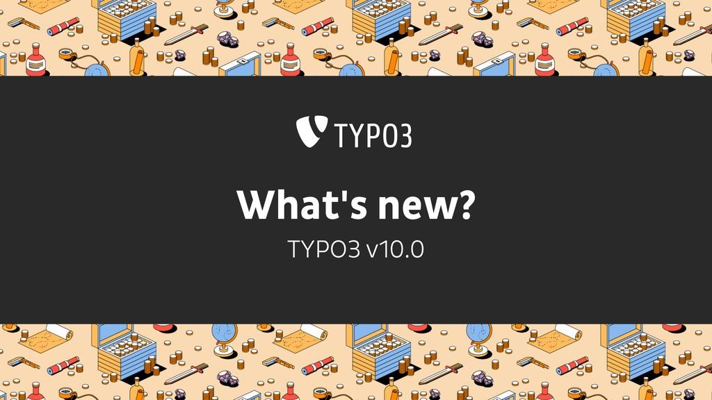 What's new? TYPO3 v10.0