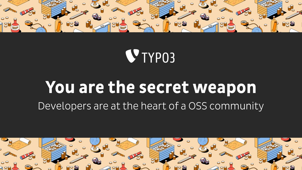 You are the secret weapon Developers are at the...