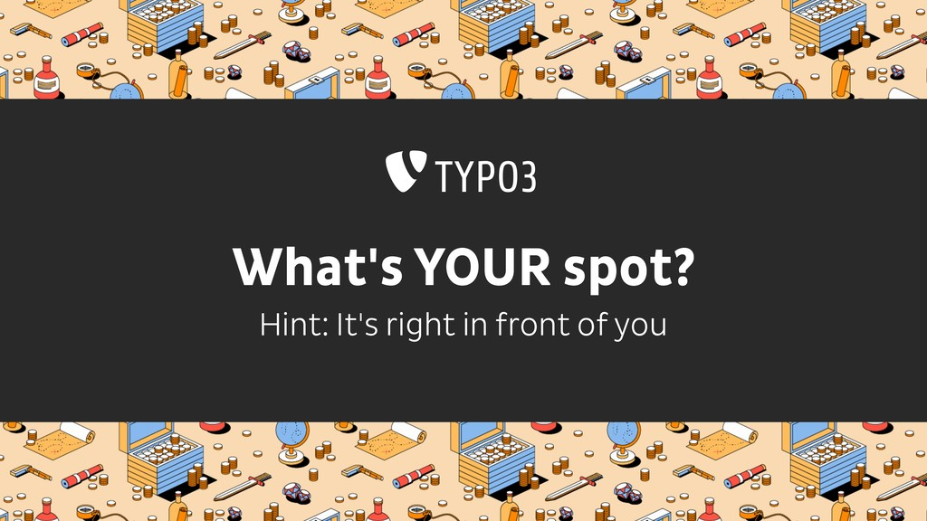 What's YOUR spot? Hint: It's right in front of ...