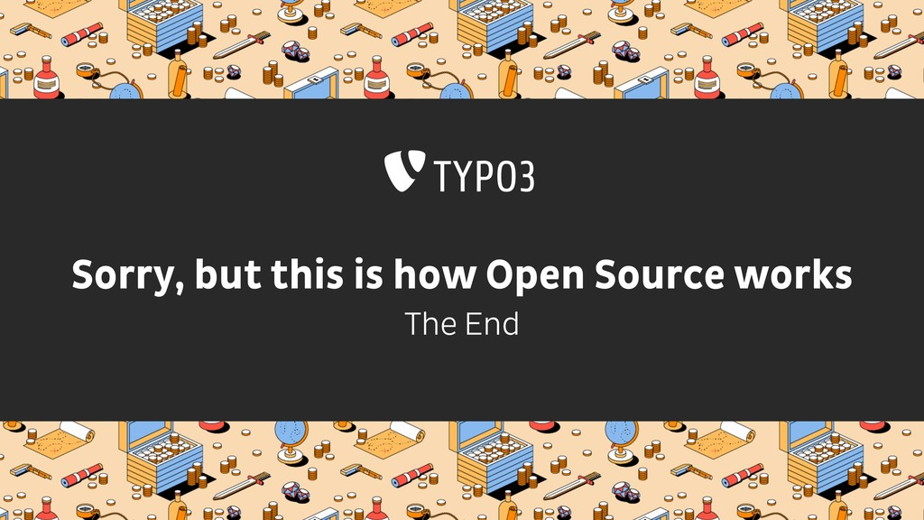 Sorry, but this is how Open Source works The End