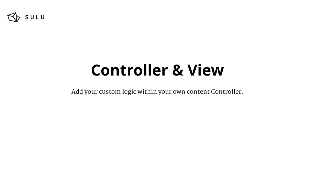 Controller & View Add your custom logic within ...