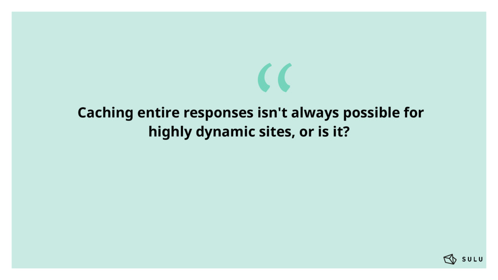 """ Caching entire responses isn't always possibl..."