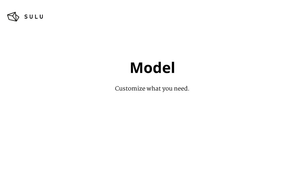 Model Customize what you need.