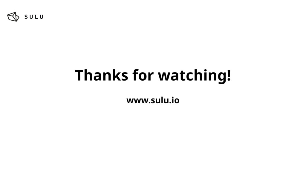 Thanks for watching! www.sulu.io