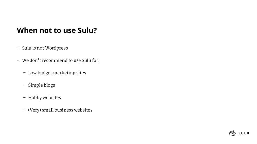 When not to use Sulu? – Sulu is not Wordpress –...