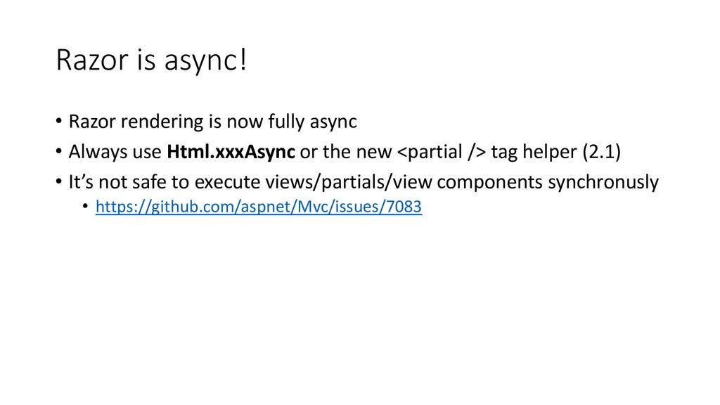 Razor is async! • Razor rendering is now fully ...