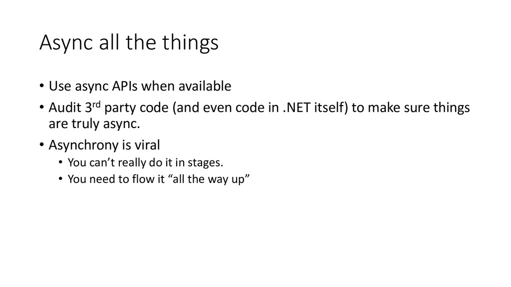 Async all the things • Use async APIs when avai...