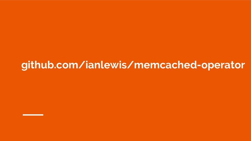 github.com/ianlewis/memcached-operator