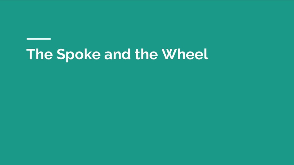 The Spoke and the Wheel