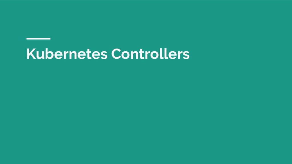 Kubernetes Controllers