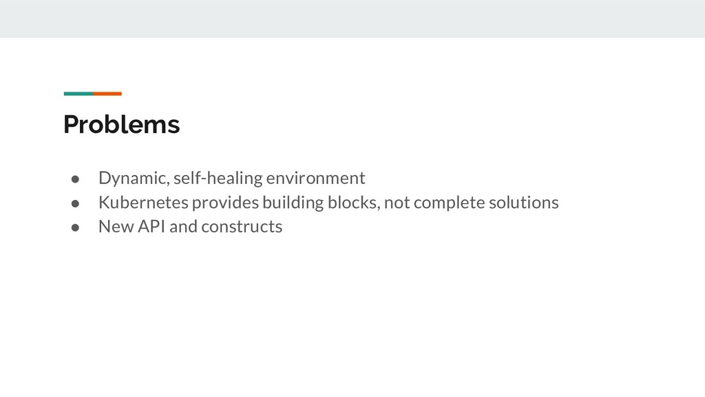 Problems ● Dynamic, self-healing environment ● ...