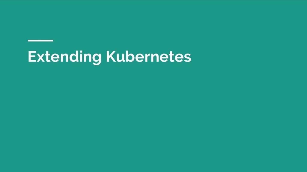 Extending Kubernetes