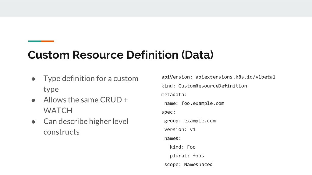 Custom Resource Definition (Data) ● Type defini...