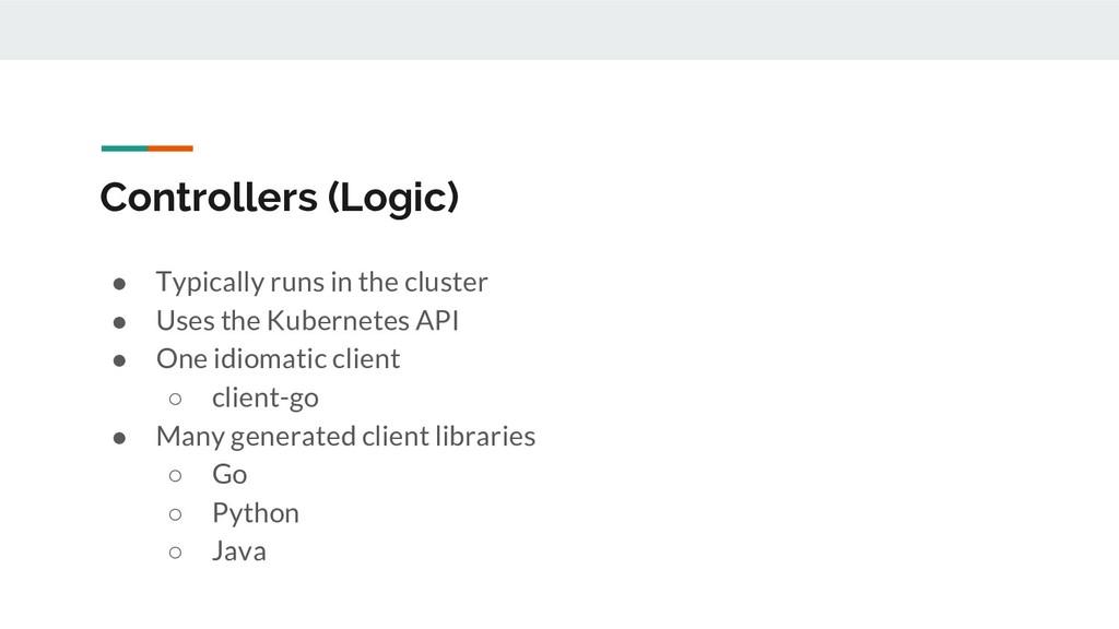 Controllers (Logic) ● Typically runs in the clu...