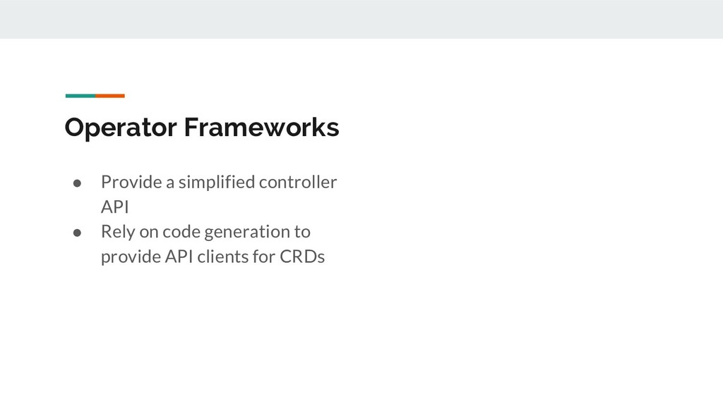 Operator Frameworks ● Provide a simplified cont...