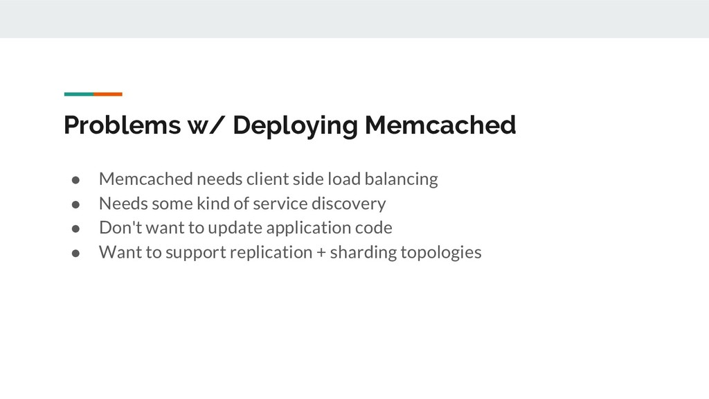 Problems w/ Deploying Memcached ● Memcached nee...