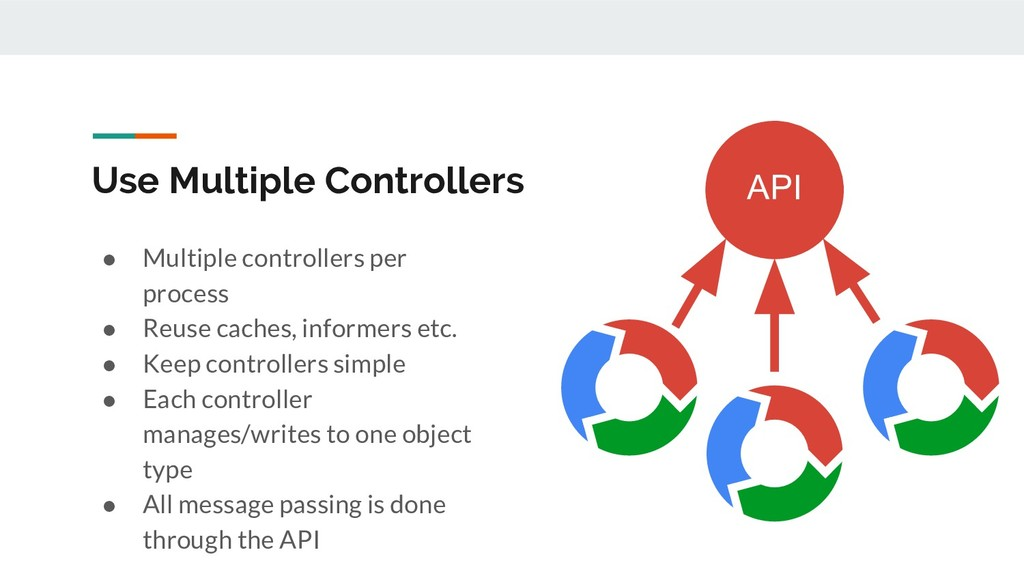 Use Multiple Controllers ● Multiple controllers...
