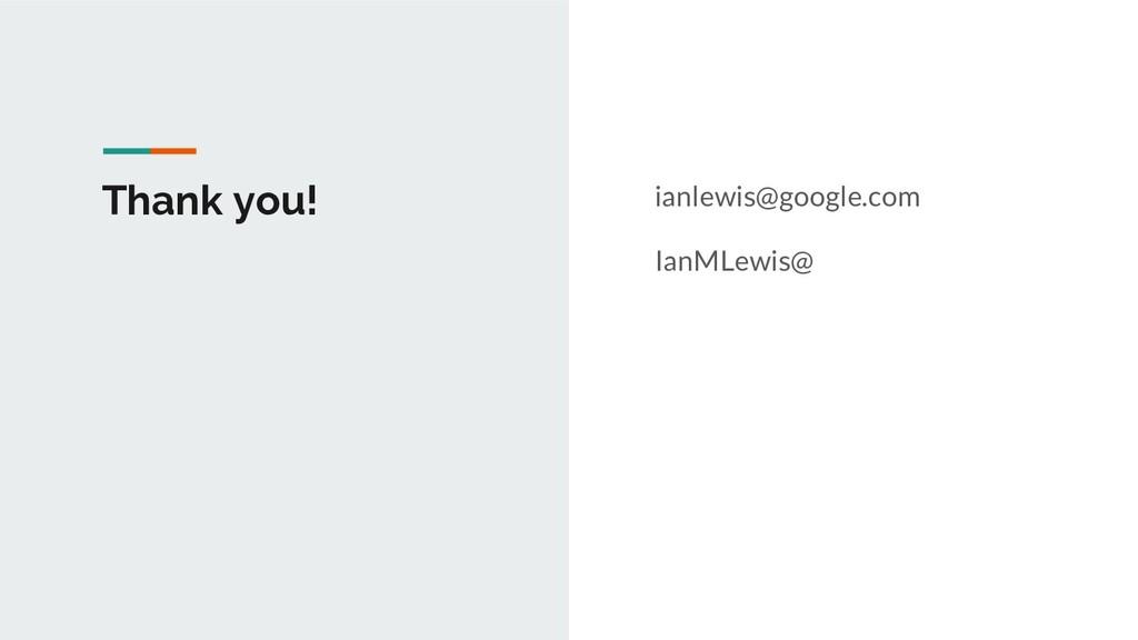 Thank you! ianlewis@google.com IanMLewis@